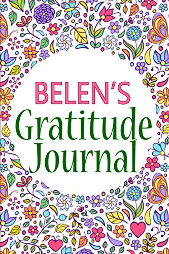 Belen's Gratitude Journal: 90 Days Gratitude Journal with Prompts for Belen | A Guide To Cultivate An Attitude Of Gratitude, Positivity and Happiness | Daily Reflection And Mindfulness Journal (6x9)