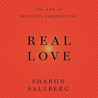 Real Love     The Art of Mindful Connection              By:                                                                                                                                 Sharon Salzberg                               Narrated by:                                                                                                                                 Sharon Salzberg                      Length: 9 hrs and 26 mins     48 ratings     Overall 4.6