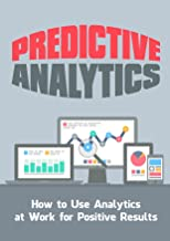 Predictive Analytics: How to Use Analytics at Work for Positive Results
