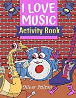 I Love Music Activity Book: The Perfect Book for Never-Bored Kids. A Funny Workbook with Word Search, Rewriting Dots Exercises, Word to Picture Matching, Spelling and Writing Games For Learning and More! Great Gift for Kids & Toddles