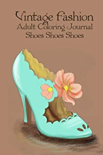Vintage Fashion, Adult Coloring Journal, Shoes Shoes Shoes: Fashion Coloring Book, Vintage Notebook, Retro Style Journal with Lined Pages