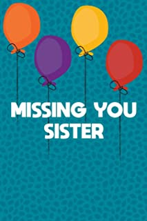 Missing You Sister: Guided Grief Prompts Journal Memory Book For Grieving And Processing The Death Of An Older Or Younger Sister Workbook Bright Balloons Pattern Design Soft Cover
