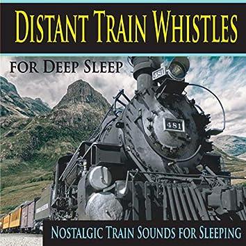 Distant Train Whistles for Deep Sleep (Nostalgic Train Sounds for Sleeping)