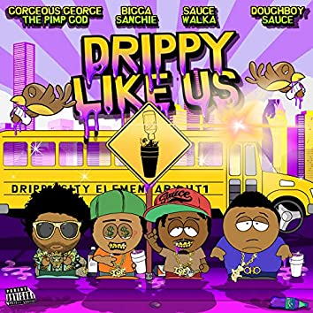 Drippy Like Us (feat. Bigga Sanchie, Sauce Walka & Doughboy Sauce)