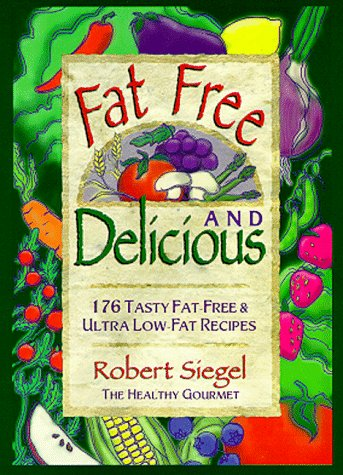 Fat Free & Delicious: 176 Tasty Fat-free Ultra Low-fat Recipes
