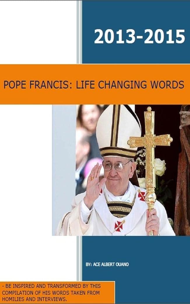 老朽化した腹提唱するPOPE FRANCIS: LIFE CHANGING WORDS: BE INSPIRED, TRANSFORMED, BLESSED (English Edition)