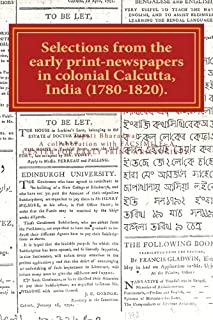 Selections from the early print-newspapers in colonial Calcutta, India (1780-1820): Heteroglossic print, diseases and fashion (Early Newspapers in colonial India) (Volume 2)