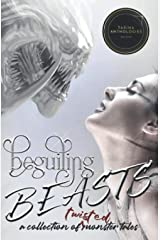 Beguiling Beasts: A Collection of Twisted Monster Tales Paperback