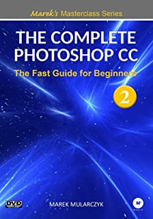 The Complete Photoshop CC Part 2 - The Fast Guide for Beginners