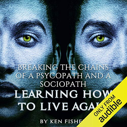 Breaking the Chains of a Psycopath and a Sociopath: Learning How to Live Again cover art