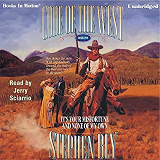 It's Your Misfortune and None of My Own     Code of the West #1              By:                                                                                                                                 Stephen Bly                               Narrated by:                                                                                                                                 Jerry Sciarrio                      Length: 6 hrs     40 ratings     Overall 4.4