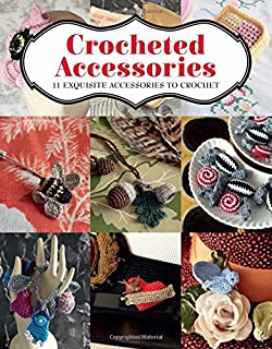 Crocheted Accessories: 11 Exquisite Accessories to Crochet