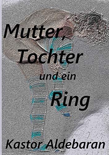 Mutter, Tochter und ein Ring