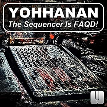 The Sequencer Is Faqd!