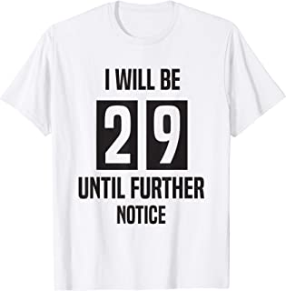 29ish Shirt Birthday Party I Will Be 29 Until Further Notice