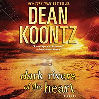 Dark Rivers of the Heart     A Novel              By:                                                                                                                                 Dean Koontz                               Narrated by:                                                                                                                                 Scott Merriman                      Length: 23 hrs and 49 mins     239 ratings     Overall 4.4