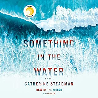 Something in the Water     A Novel              Written by:                                                                                                                                 Catherine Steadman                               Narrated by:                                                                                                                                 Catherine Steadman                      Length: 11 hrs and 41 mins     969 ratings     Overall 4.3