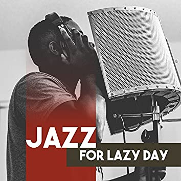 Jazz for Lazy Day – Smooth Sounds of Jazz, Stress Relief, Easy Listening, Soft Music