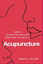 Acupuncture: Users Guide for Healing Diseases naturally