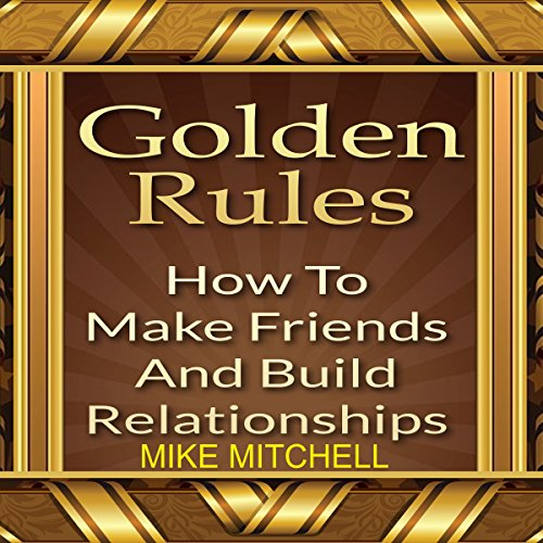 Golden Rules: How to Make Friends and Build Relationships audiobook cover art