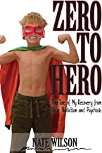 Zero To Hero: The tale of My Recovery from Drug addiction and Psychosis