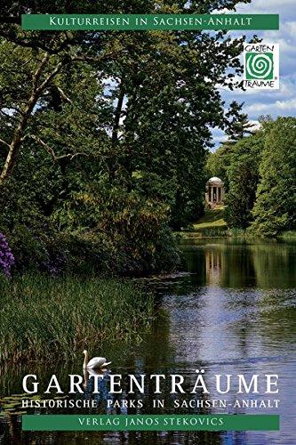 Gartenträume: Historische Parks in Sachsen-Anhalt (Kulturreisen in Sachsen-Anhalt)