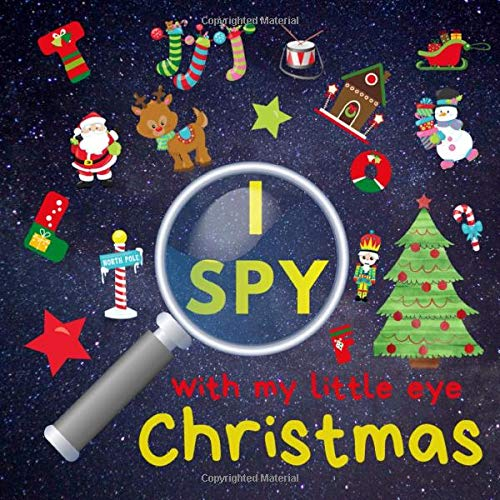 I Spy With My Little Eye - Christmas: Can You Find Santa, Elf, Reindeer and Snowman? A Fun Xmas Activity Book for 2-5 Year Old's Kids (Guessing Game)