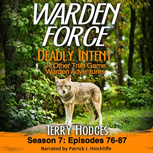 Warden Force: Deadly Intent and Other True Game Warden Adventures     Episodes 76-87, Season 7              By:                                                                                                                                 Terry Hodges                               Narrated by:                                                                                                                                 Patrick J. Hinchliffe                      Length: 4 hrs and 10 mins     6 ratings     Overall 4.7