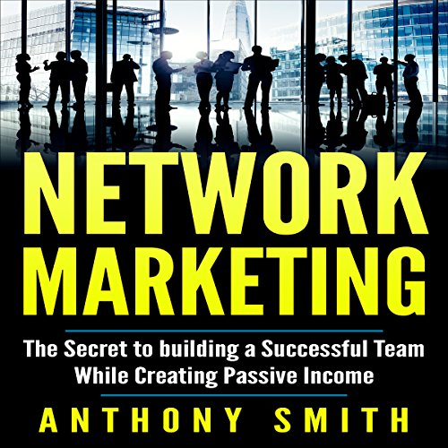 Network Marketing     The Secret to Building a Successful Team While Creating Passive Income              By:                                                                                                                                 Anthony Smith                               Narrated by:                                                                                                                                 Kevin Gudmundsen                      Length: 1 hr and 2 mins     2 ratings     Overall 2.5