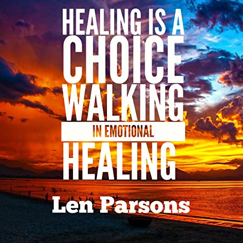 Healing Is a Choice: Walking in Emotional Healing  audiobook cover art