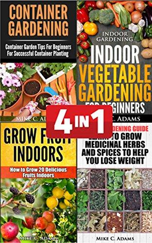 Gardening Books Bundle : Container Gardening, Urban Gardening Guide, Indoor Vegetable Gardening, Grow Fruits Indoors