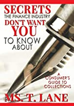Secrets the Finance Industry Don't Want You to Know About: A Consumers Guide to Collections