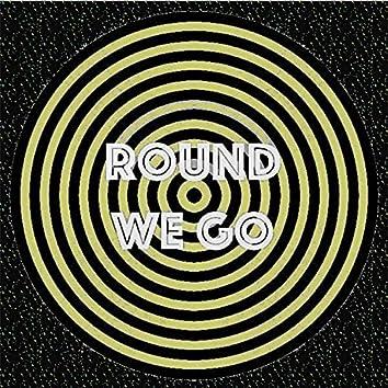 ROUND WE GO