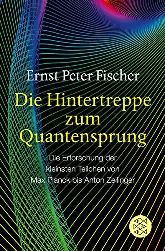 Die Hintertreppe zum Quantensprung: Die Erforschung der kleinsten Teilchen von Max Planck bis Anton Zeilinger