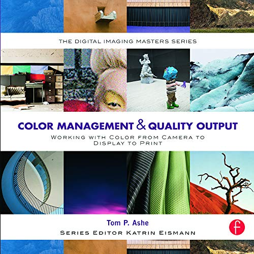Color Management & Quality Output: Working with Color from Camera to Display to Print (The Digital Imaging Masters Series)