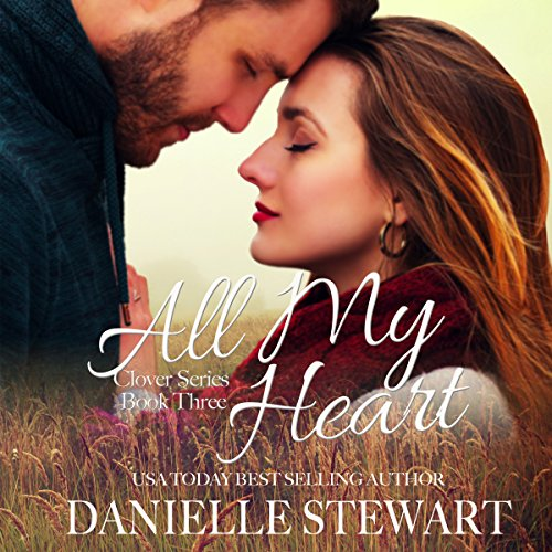 All My Heart     The Clover Series, Book 3              By:                                                                                                                                 Danielle Stewart                               Narrated by:                                                                                                                                 Rebecca Roberts                      Length: 6 hrs and 9 mins     Not rated yet     Overall 0.0