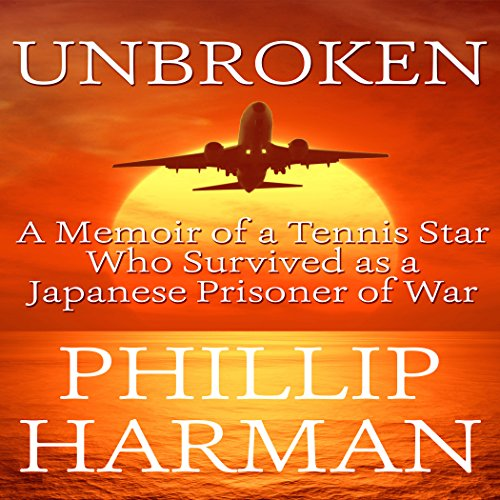 Unbroken: A Memoir of a Tennis Star Who Survived as a Japanese Prisoner of War audiobook cover art