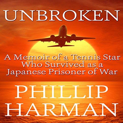 Unbroken: A Memoir of a Tennis Star Who Survived as a Japanese Prisoner of War cover art