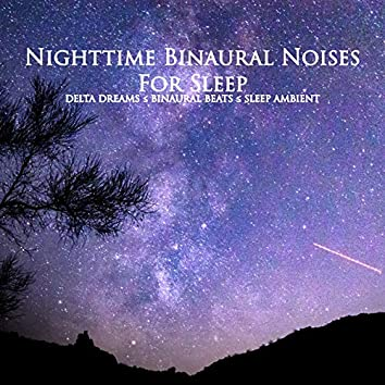 Nighttime Binaural Noises for Sleep