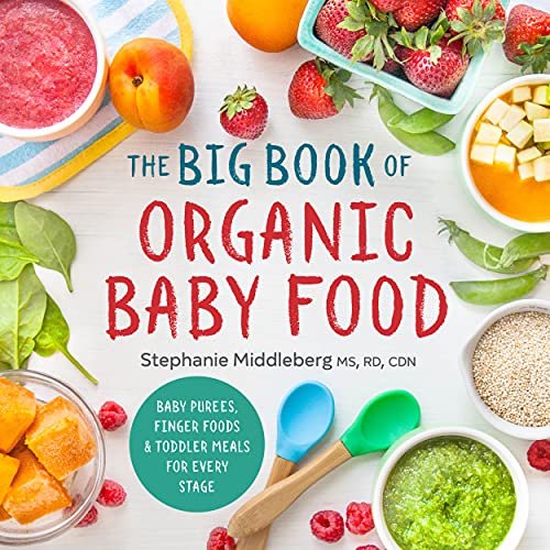 The Big Book of Organic Baby Food: Baby Purées, Finger Foods, and Toddler Meals For Every Stage (Organic Foods for Baby and Toddler)