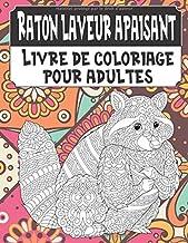 Raton laveur apaisant - Livre de coloriage pour adultes (French Edition)
