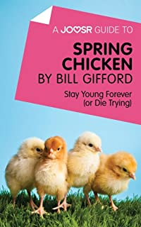 A Joosr Guide to... Spring Chicken by Bill Gifford: Stay Young Forever (or Die Trying)