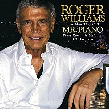 Roger Williams: The Man They Call Mr. Piano Plays Romantic Melodies Of Our Time