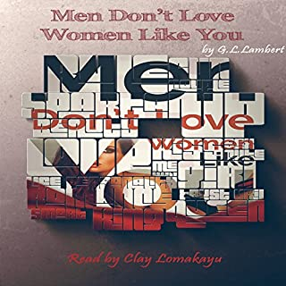 Men Don't Love Women Like You!     The Brutal Truth About Dating, Relationships, and How to Go from Placeholder to Game Changer              Written by:                                                                                                                                 G.L. Lambert                               Narrated by:                                                                                                                                 Clay Lomakayu                      Length: 6 hrs and 11 mins     10 ratings     Overall 4.9