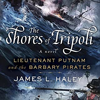 The Shores of Tripoli     Lieutenant Putnam and the Barbary Pirates              By:                                                                                                                                 James L. Haley                               Narrated by:                                                                                                                                 Paul Boehmer                      Length: 15 hrs and 43 mins     160 ratings     Overall 4.3