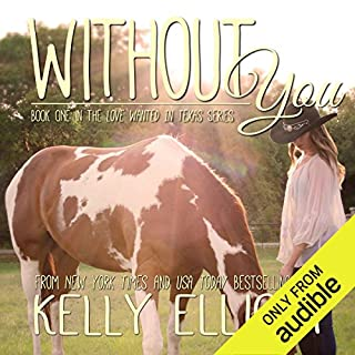 Without You     Love Wanted in Texas, Book 1              By:                                                                                                                                 Kelly Elliott                               Narrated by:                                                                                                                                 Stephen Dexter,                                                                                        Erin Mallon                      Length: 11 hrs and 1 min     5 ratings     Overall 4.4