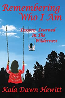 Remembering Who I Am: Lessons Learned in the Wilderness