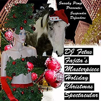 Dj Fetus Fajita's Masterpiece Holiday Christmess Spectacular