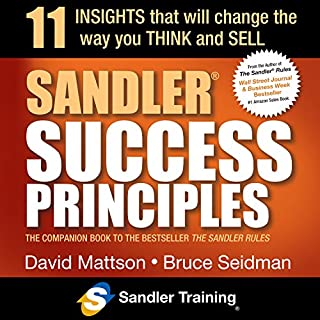 Sandler Success Principles     11 Insights That Will Change the Way You Think and Sell              Written by:                                                                                                                                 Bruce Seidman,                                                                                        David Mattson                               Narrated by:                                                                                                                                 Sean Pratt                      Length: 3 hrs and 4 mins     Not rated yet     Overall 0.0