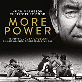More Power     The Story of Jürgen Grobler: The most successful Olympic coach of all time              By:                                                                                                                                 Hugh Matheson,                                                                                        Christopher Dodd                               Narrated by:                                                                                                                                 Joseph Tweedale                      Length: 7 hrs and 7 mins     19 ratings     Overall 3.7